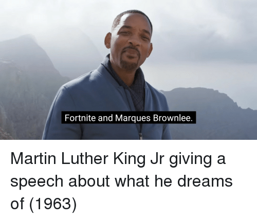 Martin Luther King Jr.: Fortnite and Marques Brownlee Martin Luther King Jr giving a speech about what he dreams of (1963)