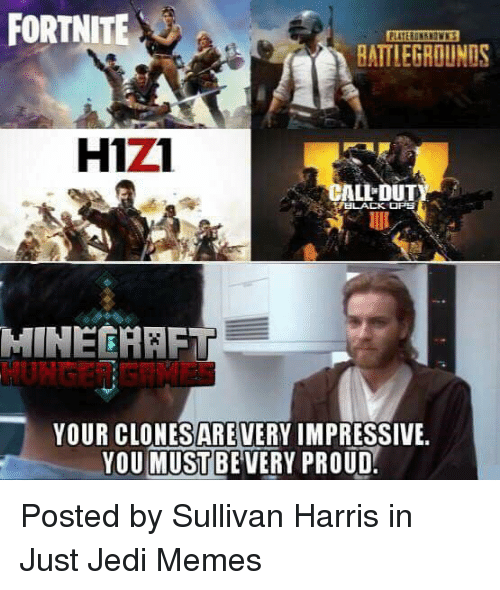 Ali, Jedi, and Memes: FORTNITE  BATTLEGROUNDS  H1z1  ALI DUT  MINECHEF  YOUR CLONESAREVERY IMPRESSIVE  YOU MUSTBEVERY PROUD Posted by Sullivan Harris in Just Jedi Memes