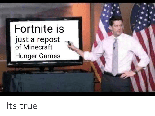 The Hunger Games: Fortnite is  just a repost .  of Minecraft  Hunger Games Its true