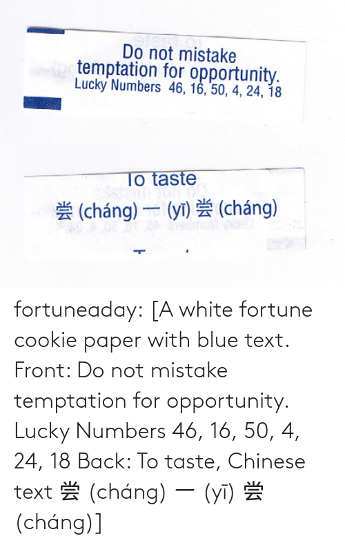 Blue: fortuneaday:  [A white fortune cookie paper with blue text. Front: Do not mistake temptation for opportunity. Lucky Numbers 46, 16, 50, 4, 24, 18 Back: To taste, Chinese text 尝 (cháng) 一 (yī) 尝 (cháng)]