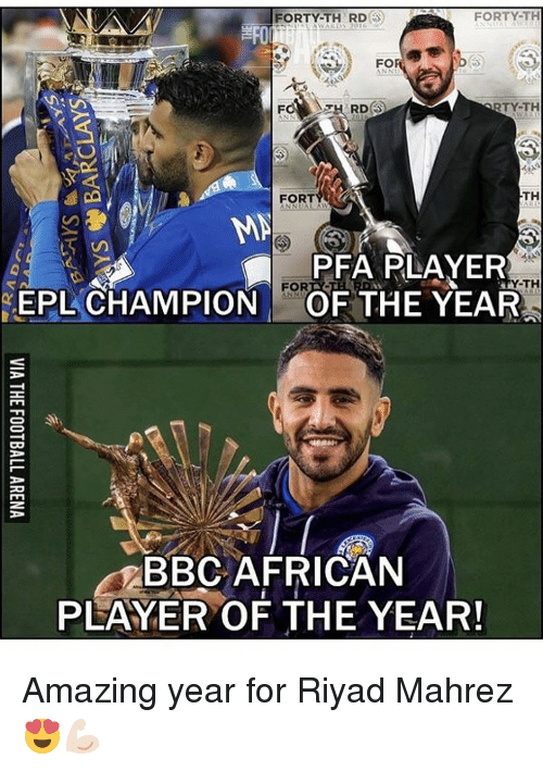 Memes, 🤖, and Bbc: FORTY-TH  FORTY-TH RD  FO  Fa RDS  RTY-TH  TH  FORT  MN  PFA PLAYER  Y-TH  EPL FOR  THE YEAR  CHAMPION  OF CO  BBC AFRICAN  PLAYER OF THE YEAR! Amazing year for Riyad Mahrez 😍💪🏻
