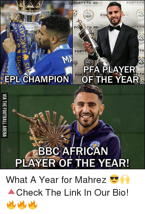 Memes, 🤖, and The Link: FORTY-TH  FORTY-TH RD  FO  RTY-TH  RDS  TH  FORT  MA  PFA PLAYER  -TH  EPL CHAMPION FOR  THE YEAR  OF 3  BBC AFRICAN  PLAYER OF THE YEAR! What A Year for Mahrez 😎🙌 🔺Check The Link In Our Bio! 🔥🔥🔥