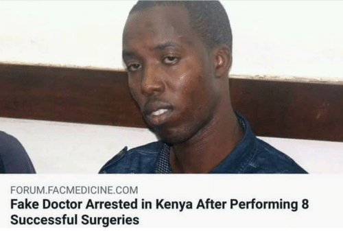 Doctor, Fake, and Kenya: FORUM.FACMEDICINE.COM  Fake Doctor Arrested in Kenya After Performing8  Successful Surgeries