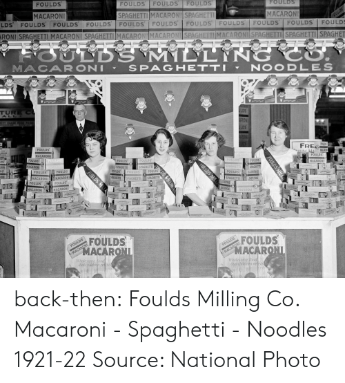 macaron: FOULDS  FOULDS  FOULDS FOULDS FOULDS  MACARONI  SPAGHETTI  MACARONI! SPAGHETTI  MACARON  LDS' FOULDS FOULDS FOULDS FOULDS FOULDS FOULDS FOULDS FOULDS FOULDSFOULD  RONI SPAGHETTI MACARONI SPAGHETTI MACAR  O İMACAF  AGH  ACARONI SPAG  SPAGHETTI!SPAGHET  MACARONI ▼  SPAGHETTI  NOOD LES  LDS  TUREC  LDS  FRE  FOULDS  FOULDS  MACARONI  FOULDS  FOULDS  MACARONI  Ds'  MACARONI  DAGHETTSPAGHETTI  FOU  oS  FOULD  FOULDS  FOULDSHDVS  SPAGHETTI$01n0d  FOULDS  FOULDS  FOULDS  MACARON  ACARONİ  SPAGHETTI AGHE  PAGHETTİ  FOULDS FoULDS  MACARON  1  MACARONI  FOULDS  MACARONI  FOULDS  MACARO  Wholesome  Wholesome tood  that children resh  that children relish back-then: Foulds Milling Co. Macaroni - Spaghetti - Noodles 1921-22  Source: National Photo