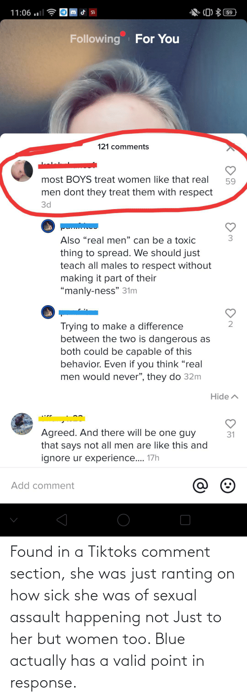 sexual assault: Found in a Tiktoks comment section, she was just ranting on how sick she was of sexual assault happening not Just to her but women too. Blue actually has a valid point in response.