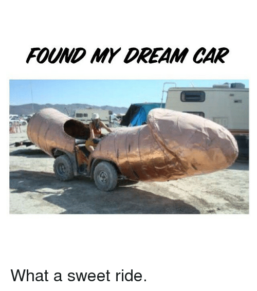Cars Girl Memes And Dreams FOUND MY DREAM CAR What A Sweet Ride