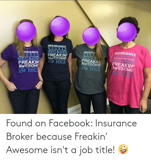 insurance: Found on Facebook: Insurance Broker because Freakin' Awesome isn't a job title! 🤪