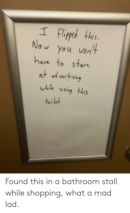 Shopping: Found this in a bathroom stall while shopping, what a mad lad.