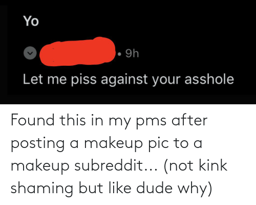 Shaming: Found this in my pms after posting a makeup pic to a makeup subreddit... (not kink shaming but like dude why)