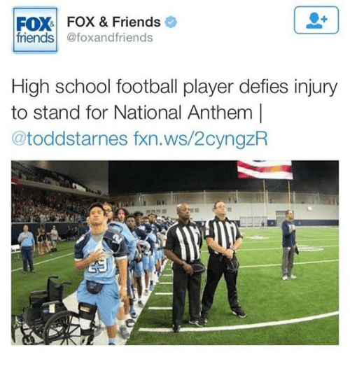 Football, Friends, and Memes: FOX-1 FOX & Friends e  friends @foxandfriends  High school football player defies injury  to stand for National Anthem |  @toddstarnes fxn.ws/2cyngzR