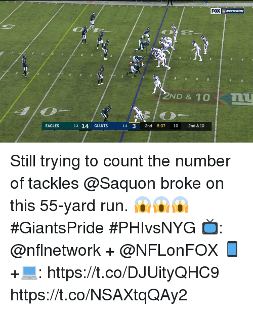 Philadelphia Eagles, Memes, and Run: FOX  2ND & 10IL  EAGLES 2-3 14 GIANTS 14 3 2nd 8:07 10 2nd & 10 Still trying to count the number of tackles @Saquon broke on this 55-yard run. 😱😱😱  #GiantsPride #PHIvsNYG   📺: @nflnetwork + @NFLonFOX 📱+💻: https://t.co/DJUityQHC9 https://t.co/NSAXtqQAy2