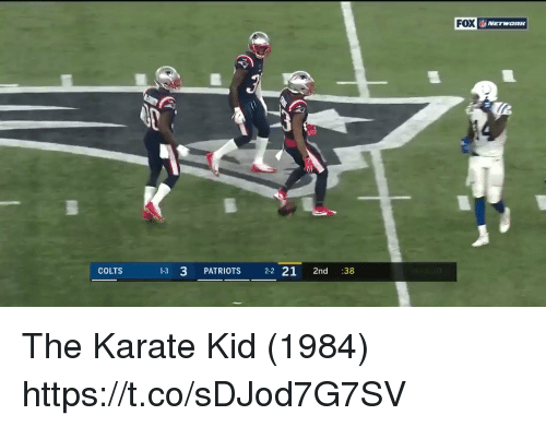 Indianapolis Colts, Memes, and Patriotic: FOX  COLTS  13 3 PATRIOTS 22 21 2nd :38 The Karate Kid (1984) https://t.co/sDJod7G7SV