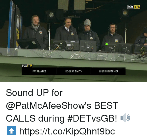 mcafee: FOX  DX NFL  FOX NFL  PAT McAFEE  ROBERT SMITH  JUSTIN KUTCHER Sound UP for @PatMcAfeeShow's BEST CALLS during #DETvsGB! 🔊⬆️ https://t.co/KipQhnt9bc