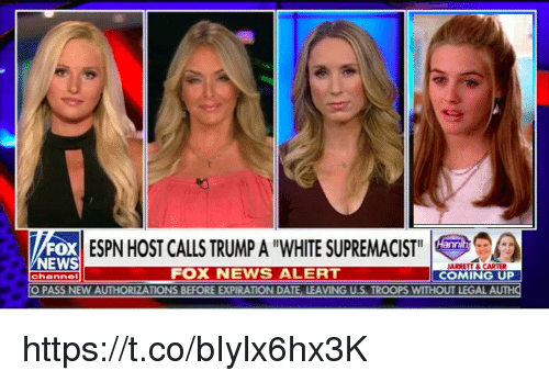 """Espn, Memes, and News: FOX  EWS  ESPN HOST CALLS TRUMP A """"WHITE SUPREMACIST  FOX NEWS ALERT  JARRETT& CARTER  COMING UP  channel  O PASS NEW AUTHORIZATIONS BEFORE EXPIRATION DATE, LEAVING U.S. TROOPS WITHOUT LEGAL AUTH https://t.co/bIylx6hx3K"""