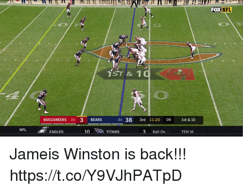jameis winston: FOX  FL  ST & 10  BUCCANEERS 21 3 BEARS  21 38 3rd 11:20 09 1st & 10  NFL  EAGLES  10  TITANS  3 Ball On  TEN 16 Jameis Winston is back!!!  https://t.co/Y9VJhPATpD