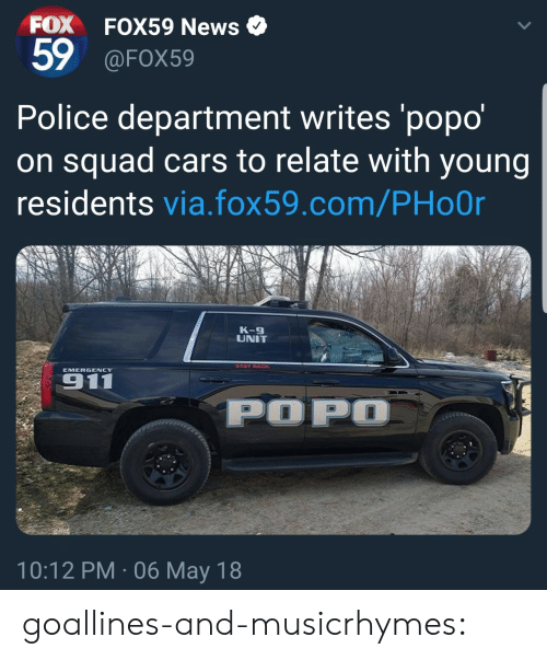 k-9: FOX FOX59 News  59 OFOX59  Police department writes 'popo  on squad cars to relate with young  residents via.fox59.com/PHoOr  K-9  UNIT  EMERGENCY  TF  10:12 PM 06 May 18 goallines-and-musicrhymes: