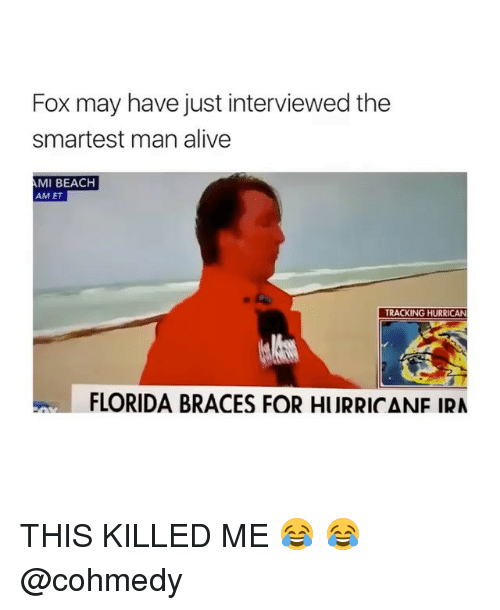 Hurrican: Fox may have just interviewed the  smartest man alive  AMI BEACH  AM ET  TRACKING HURRICAN  FLORIDA BRACES FOR HURRICANE IRA THIS KILLED ME 😂 😂 @cohmedy