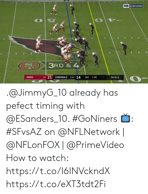 4 1: FOX NETwoRK  3RD & 4  7-0 21  3-4-1 14  05  49ERS  CARDINALS  3rd & 4  3rd  7:48 .@JimmyG_10 already has pefect timing with @ESanders_10. #GoNiners  📺: #SFvsAZ on @NFLNetwork | @NFLonFOX | @PrimeVideo How to watch: https://t.co/I6INVckndX https://t.co/eXT3tdt2Fi