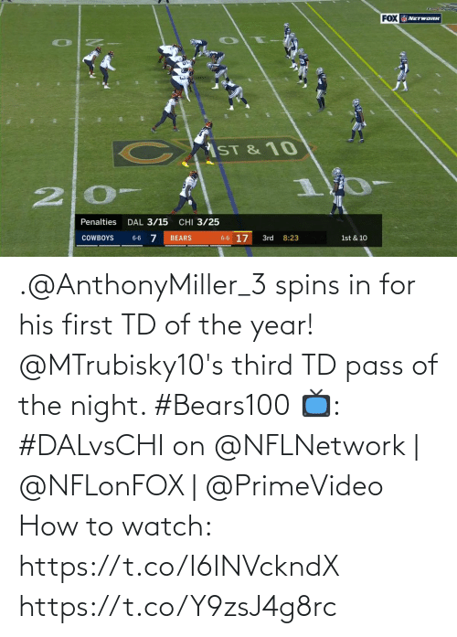 Bears: FOX  NETWORK  ST& 10  20-  CHI 3/25  Penalties  DAL 3/15  6-6 17  COWBOYS  BEARS  3rd  8:23  1st & 10  6-6 .@AnthonyMiller_3 spins in for his first TD of the year!  @MTrubisky10's third TD pass of the night. #Bears100  📺: #DALvsCHI on @NFLNetwork | @NFLonFOX | @PrimeVideo How to watch: https://t.co/I6INVckndX https://t.co/Y9zsJ4g8rc