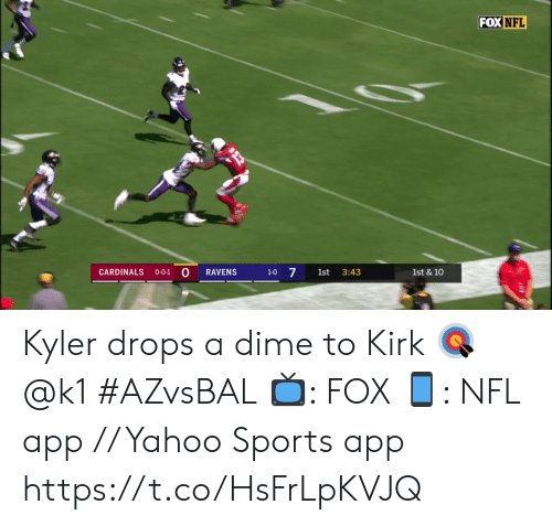 Memes, Nfl, and Sports: FOX NFL  0-0-1 0  1-0 7  CARDINALS  RAVENS  1st  3:43  1st & 10 Kyler drops a dime to Kirk 🎯 @k1 #AZvsBAL  📺: FOX 📱: NFL app // Yahoo Sports app https://t.co/HsFrLpKVJQ