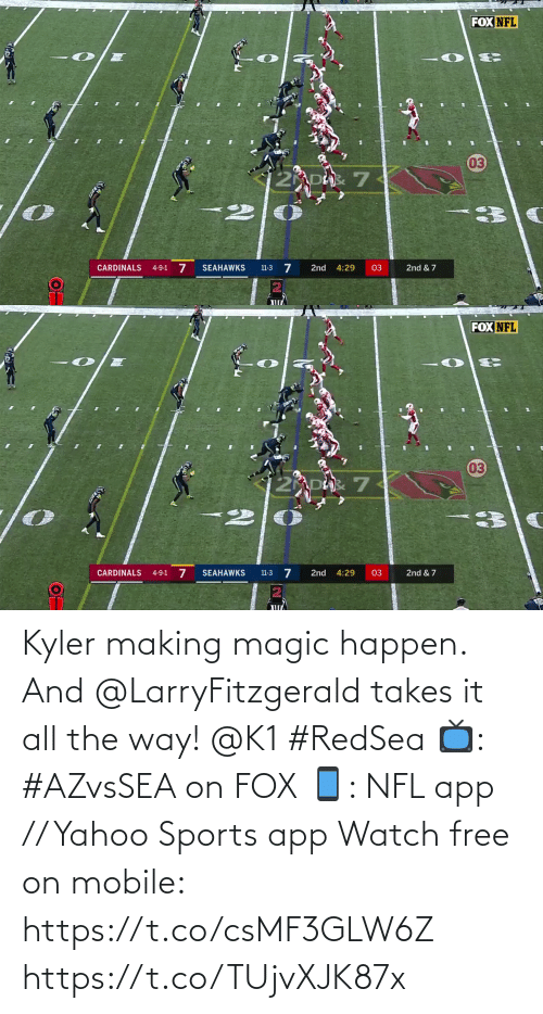 Magic: FOX NFL  03  CARDINALS  SEAHAWKS  2nd  03  2nd & 7  4-9-1  4:29  11-3  ПП   FOX NFL  03  2 DAR 7  4-9-1 7  11-3 7  2nd & 7  CARDINALS  SEAHAWKS  2nd  4:29  03 Kyler making magic happen.  And @LarryFitzgerald takes it all the way! @K1 #RedSea  📺: #AZvsSEA on FOX 📱: NFL app // Yahoo Sports app Watch free on mobile: https://t.co/csMF3GLW6Z https://t.co/TUjvXJK87x