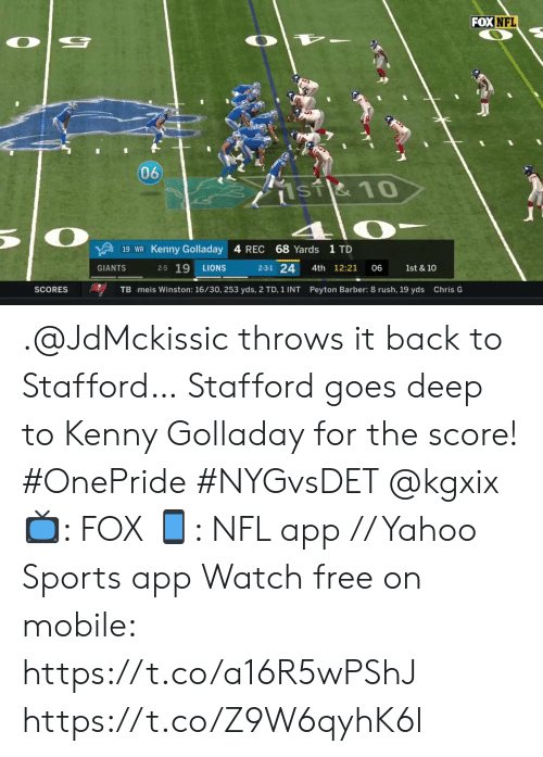 Barber, Memes, and Nfl: FOX NFL  060  1sT&10  68 Yards 1 TD  19 WR Kenny Golladay 4 REC  2-5 19  2-3-1 24  GIANTS  4th 12:21  LIONS  06  1st & 10  SCORES  TB meis Winston: 16/30, 253 yds, 2 TD, 1 INT Peyton Barber: 8 rush, 19 yds Chris G .@JdMckissic throws it back to Stafford…  Stafford goes deep to Kenny Golladay for the score! #OnePride #NYGvsDET @kgxix  📺: FOX 📱: NFL app // Yahoo Sports app Watch free on mobile: https://t.co/a16R5wPShJ https://t.co/Z9W6qyhK6l
