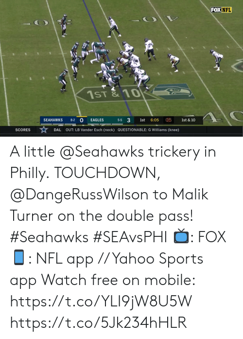 Questionable: FOX NFL  1ST& 10  0  5-5 3  05  SEAHAWKS  1st & 10  8-2  EAGLES  1st  6:05  OUT: LB Vander Esch (neck) QUESTIONABLE: G Williams (knee)  SCORES  DAL A little @Seahawks trickery in Philly.  TOUCHDOWN, @DangeRussWilson to Malik Turner on the double pass! #Seahawks #SEAvsPHI  📺: FOX 📱: NFL app // Yahoo Sports app Watch free on mobile: https://t.co/YLI9jW8U5W https://t.co/5Jk234hHLR