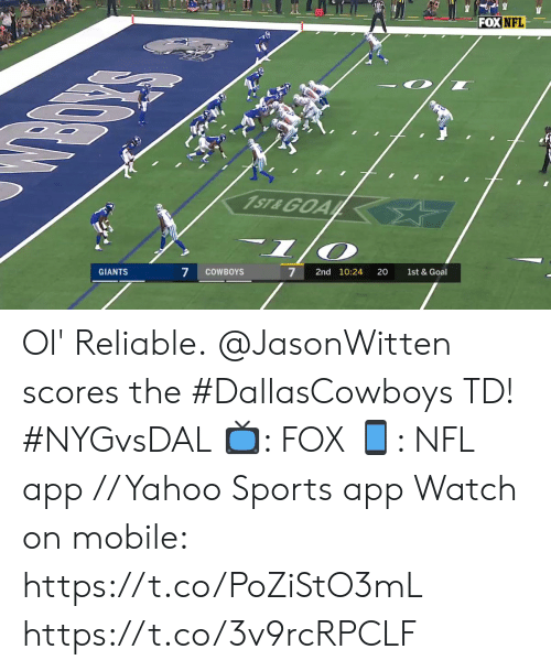 reliable: FOX NFL  1ST&GOA  1/  7  7  GIANTS  COWBOYS  2nd 10:24  20  1st & Goal Ol' Reliable.  @JasonWitten scores the #DallasCowboys TD! #NYGvsDAL  📺: FOX 📱: NFL app // Yahoo Sports app  Watch on mobile: https://t.co/PoZiStO3mL https://t.co/3v9rcRPCLF