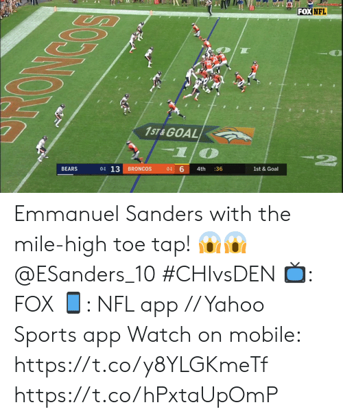Memes, Nfl, and Sports: FOX NFL  1ST & GOAL  2  6  0-1 13  1st &Goal  BEARS  BRONCOS  4th  :36  0-1  న్ర్ం  NC Emmanuel Sanders with the mile-high toe tap! 😱😱 @ESanders_10 #CHIvsDEN  📺: FOX 📱: NFL app // Yahoo Sports app Watch on mobile: https://t.co/y8YLGKmeTf https://t.co/hPxtaUpOmP