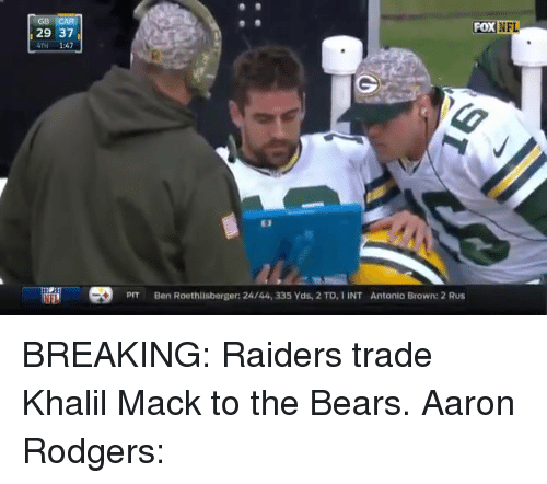 Ben Roethlisberger: FOX  NFL  29 37  4TH 1:47  E3  PIT  Ben Roethlisberger: 24/44, 335 Yds, 2 TD, IINT  Antonio Brown: 2 Rus BREAKING: Raiders trade Khalil Mack to the Bears.   Aaron Rodgers: