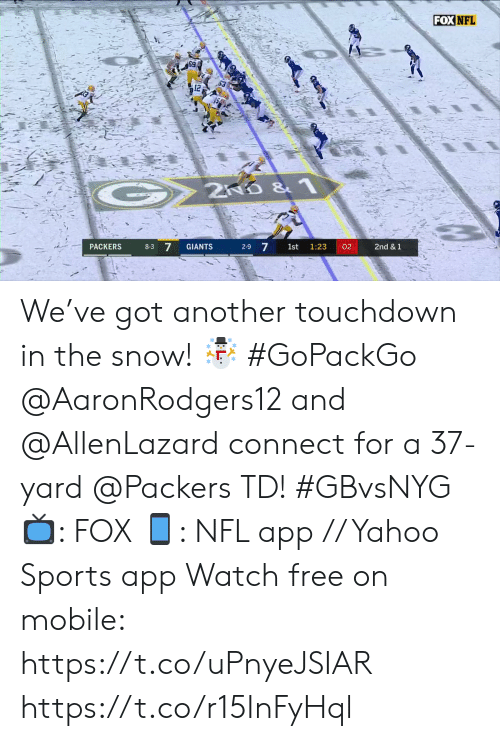 Giants: FOX NFL  2ND &1  8-3 7  2-9 7  GIANTS  02  2nd & 1  PACKERS  1st  1:23 We've got another touchdown in the snow! ☃️ #GoPackGo  @AaronRodgers12 and @AllenLazard connect for a 37-yard @Packers TD! #GBvsNYG  📺: FOX 📱: NFL app // Yahoo Sports app Watch free on mobile: https://t.co/uPnyeJSIAR https://t.co/r15InFyHql