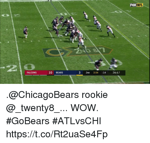 wows: FOX  NFL  2ND 8  20  FALCONS  10 BEARS  3 2ND 3:54 14 2ND & 7 .@ChicagoBears rookie @_twenty8_...  WOW. #GoBears #ATLvsCHI https://t.co/Rt2uaSe4Fp