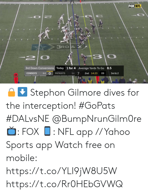 Dallas Cowboys, Memes, and Nfl: FOX NFL  3RD &  -2  3rd Down Conversions Today  1 for 4  8.5  Average Yards To Go  0  7  PATRIOTS  2nd 14:23  09  3rd & 2  COWBOYS  6-4  9-1 🔒⬇️  Stephon Gilmore dives for the interception! #GoPats #DALvsNE @BumpNrunGilm0re  📺: FOX 📱: NFL app // Yahoo Sports app Watch free on mobile: https://t.co/YLI9jW8U5W https://t.co/Rr0HEbGVWQ