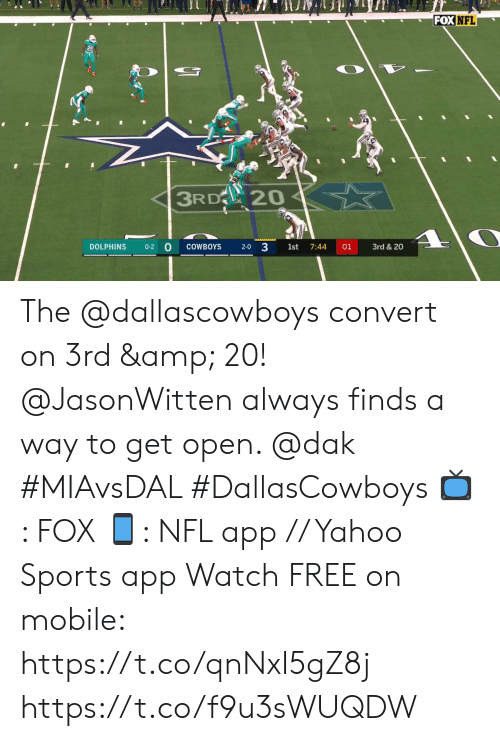 Dallas Cowboys, Memes, and Nfl: FOX NFL  3RD 20  3  3rd &20  DOLPHINS  COWBOYS  0-2  1st  7:44  01  2-0 The @dallascowboys convert on 3rd & 20! @JasonWitten always finds a way to get open. @dak #MIAvsDAL #DallasCowboys  📺: FOX 📱: NFL app // Yahoo Sports app Watch FREE on mobile: https://t.co/qnNxI5gZ8j https://t.co/f9u3sWUQDW