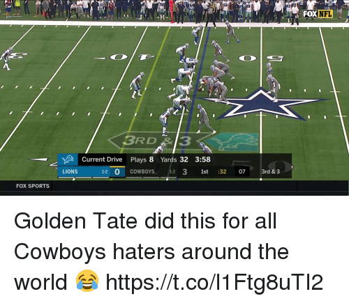 fox sports: FOX  NFL  3RD3  Current Drive Plays 8 Yards 32 3:58  LIONS  1-2 0 COWBOYS 1-2 3 1st :32 07 3rd & 3  FOX SPORTS Golden Tate did this for all Cowboys haters around the world 😂 https://t.co/l1Ftg8uTI2