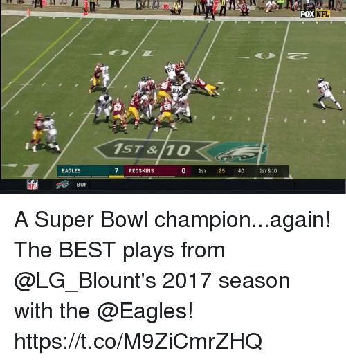 Philadelphia Eagles, Memes, and Nfl: FOX  NFL  65  S8  1ST &/10  EAGLES  7 REDSKINS  0 1ST  25 :40  1ST&10  NFL  BUF A Super Bowl champion...again!  The BEST plays from @LG_Blount's 2017 season with the @Eagles! https://t.co/M9ZiCmrZHQ