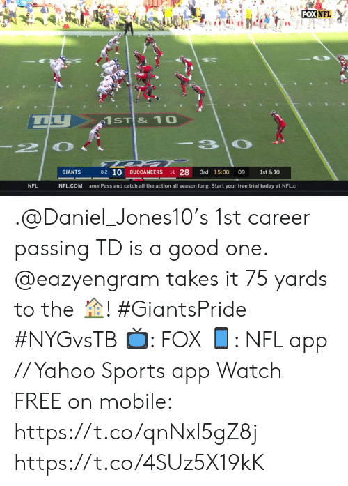 Memes, Nfl, and Sports: FOX NFL  66  1ST & 10  -3 0  2  0-2 10  1-1 28  GIANTS  3rd 15:00  BUCCANEERS  09  1st & 10  NFL.COM  NFL  ame Pass and catch all the action all season long. Start your free trial today at NFL.c .@Daniel_Jones10's 1st career passing TD is a good one. @eazyengram takes it 75 yards to the ?! #GiantsPride #NYGvsTB  ?: FOX ?: NFL app // Yahoo Sports app Watch FREE on mobile: https://t.co/qnNxI5gZ8j https://t.co/4SUz5X19kK