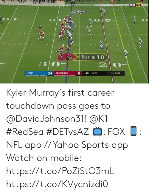 Memes, Nfl, and Sports: FOX NFL  FF  1ST & 10  24  LIONS  CARDINALS  4th  6:03  1st & 10 Kyler Murray's first career touchdown pass goes to @DavidJohnson31! @K1 #RedSea #DETvsAZ   📺: FOX 📱: NFL app // Yahoo Sports app  Watch on mobile: https://t.co/PoZiStO3mL https://t.co/KVycnizdi0