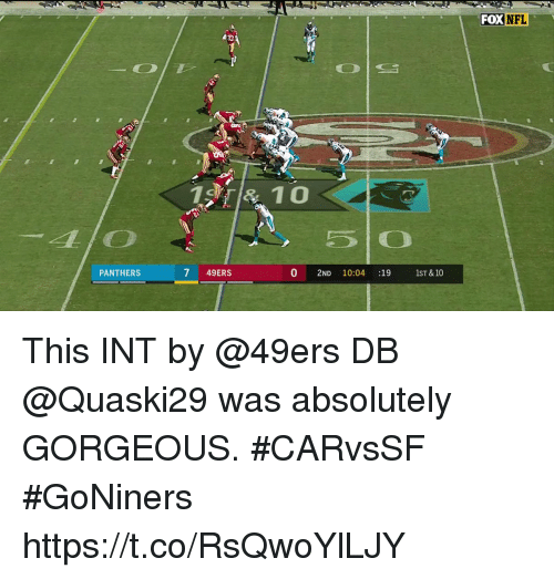 San Francisco 49ers, Memes, and Nfl: FOX  NFL  PANTHERS  7 49ERS  0 2ND 10:04 :191ST &10 This INT by @49ers DB @Quaski29 was absolutely GORGEOUS. #CARvsSF #GoNiners https://t.co/RsQwoYlLJY