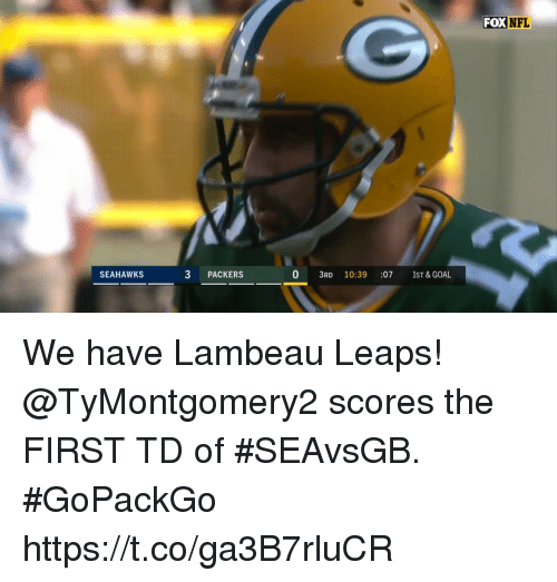 Foxe: FOX NFL  SEAHAWKS  3 PACKERS  0 3RD 10:39 :07 1ST & GOAL We have Lambeau Leaps!  @TyMontgomery2 scores the FIRST TD of #SEAvsGB. #GoPackGo https://t.co/ga3B7rluCR