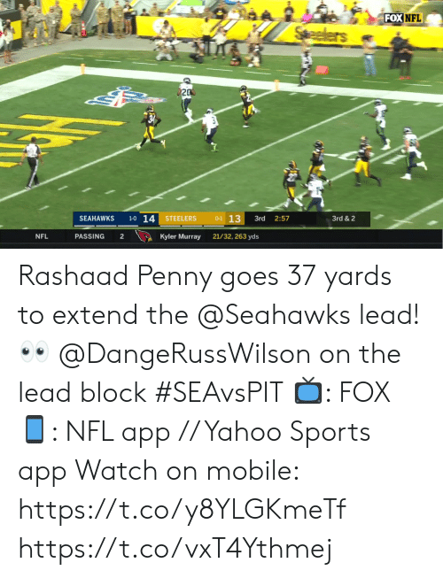 Memes, Nfl, and Sports: FOX NFL  Seelers  20  1-0 14  0-1 13  SEAHAWKS  STEELERS  3rd  2:57  3rd &2  21/32, 263 yds  NFL  PASSING  2  Kyler Murray Rashaad Penny goes 37 yards to extend the @Seahawks lead!  ? @DangeRussWilson on the lead block #SEAvsPIT  ?: FOX ?: NFL app // Yahoo Sports app Watch on mobile: https://t.co/y8YLGKmeTf https://t.co/vxT4Ythmej