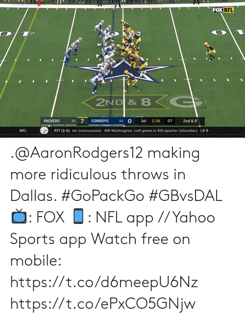 Concussion, Dallas Cowboys, and Memes: FOX NFL  ZND & 8<G  3-1 7  3-1 0  COWBOYS  2:36  PACKERS  1st  07  2nd & 8  PIT (1-4) ter (concussion) WR Washington: Left game in 4th quarter (shoulder) LB B  NFL .@AaronRodgers12 making more ridiculous throws in Dallas. #GoPackGo #GBvsDAL  📺: FOX 📱: NFL app // Yahoo Sports app Watch free on mobile: https://t.co/d6meepU6Nz https://t.co/ePxCO5GNjw