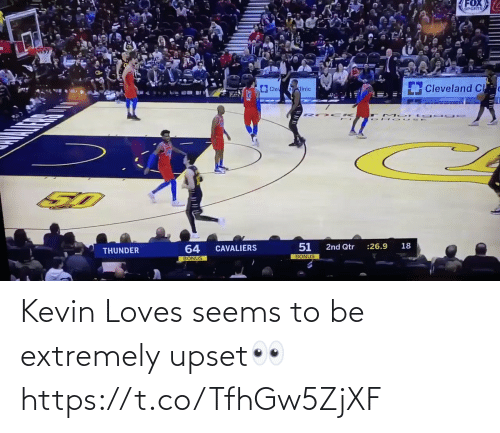 kevin: FOX  SPORTS  Cleveland Cl  Clev  nllnic  18  :26.9  2nd Qtr  64  CAVALIERS  THUNDER  BONUS  BONUS Kevin Loves seems to be extremely upset👀 https://t.co/TfhGw5ZjXF