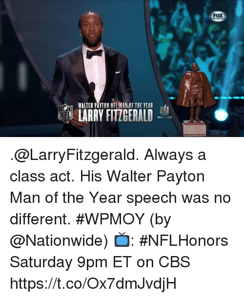 fox sports: FOX  SPORTS  WALTER PAYTON NFL MAN OF THE YEAR  ND LARRY FITZGERALD .@LarryFitzgerald. Always a class act.  His Walter Payton Man of the Year speech was no different. #WPMOY (by @Nationwide)  📺: #NFLHonors Saturday 9pm ET on CBS https://t.co/Ox7dmJvdjH