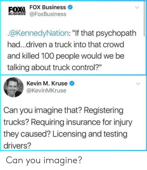 "Trucks: FOXI FOX Business o  BUSINES @FoxBusiness  @KennedyNation: ""If that psychopath