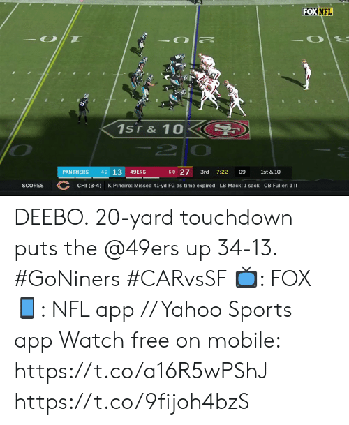 San Francisco 49ers, Memes, and Nfl: FOXNFL  1sT& 10  -2  4-2 13  6-0 27  49ERS  PANTHERS  3rd  7:22  09  1st & 10  CHI (3-4)  K Piñeiro: Missed 41-yd FG as time expired LB Mack: 1 sack CB Fuller: 1 I  SCORES DEEBO.  20-yard touchdown puts the @49ers up 34-13. #GoNiners #CARvsSF  📺: FOX 📱: NFL app // Yahoo Sports app Watch free on mobile: https://t.co/a16R5wPShJ https://t.co/9fijoh4bzS