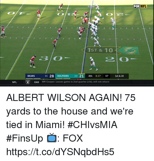 Memes, Nfl, and Bears: FOXNFL  1ST & 10  BEARS  31 28 DOLPHINS 3-2 21 4th 3:17 07 1st & 10  NFL  OAK  WR Cooper: Leaves game in 2nd quarter (rib), will not return ALBERT WILSON AGAIN!  75 yards to the house and we're tied in Miami! #CHIvsMIA #FinsUp  📺: FOX https://t.co/dYSNqbdHs5