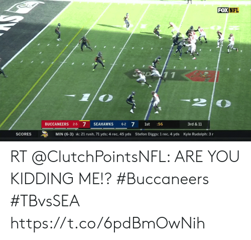 Stefon: FOXNFL  CRD 11  BUCCANEERS 2-5 7  6-2 7  SEAHAWKS  3rd & 11  1st  :56  SCORES  MIN (6-3) k: 21 rush, 71 yds; 4 rec, 45 yds  Stefon Diggs: 1 rec, 4 yds  Kyle Rudolph: 3 r RT @ClutchPointsNFL: ARE YOU KIDDING ME!? #Buccaneers #TBvsSEA   https://t.co/6pdBmOwNih