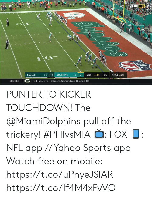 rec: FOXNFL  oniirs  4th & Goal  06  4:44  2nd  2-9 7  DOLPHINS  5-6 13  EAGLES  Davante Adams: 3 rec, 16 yds, 1 TD  GB yds, 1 TD  SCORES PUNTER TO KICKER TOUCHDOWN!  The @MiamiDolphins pull off the trickery! #PHIvsMIA  📺: FOX 📱: NFL app // Yahoo Sports app Watch free on mobile: https://t.co/uPnyeJSIAR https://t.co/lf4M4xFvVO
