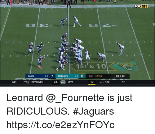 Memes, Jets, and Rams: FOXNFL  RAMS  3-2 7JAGUARS 32 O 1st 14:46  1st & 10  NFLPATRIOTS  24  JETS  17  4th QTR  :52 Leonard @_Fournette is just RIDICULOUS. #Jaguars https://t.co/e2ezYnFOYc